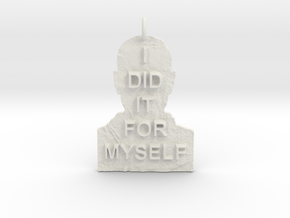 I DID IT FOR MYSELF - Breaking Bad Quote in White Natural Versatile Plastic