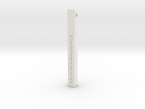 "Vertical Bar Pendant ""IF You Can Dream"" in White Natural Versatile Plastic"