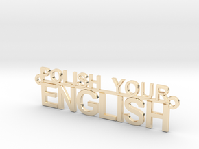 POLISH YOUR ENGLISH in 14K Yellow Gold