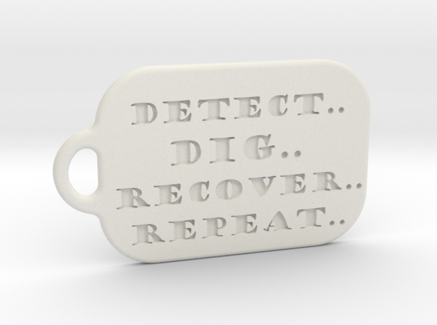 Detect..dig..recover..repeat.. Dogtag in White Strong & Flexible