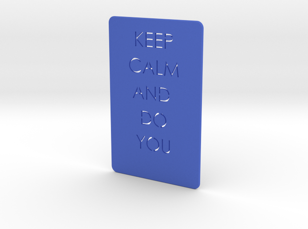 Keep Calm And Do You in Blue Processed Versatile Plastic