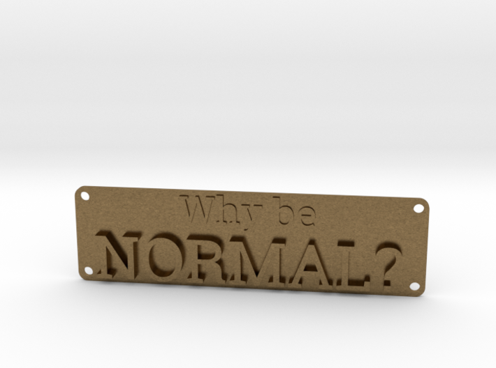 Why be Normal Plaque 3d printed