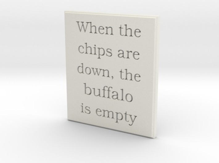 When the chips are down, the buffalo is empty. 3d printed Font:  Bookman