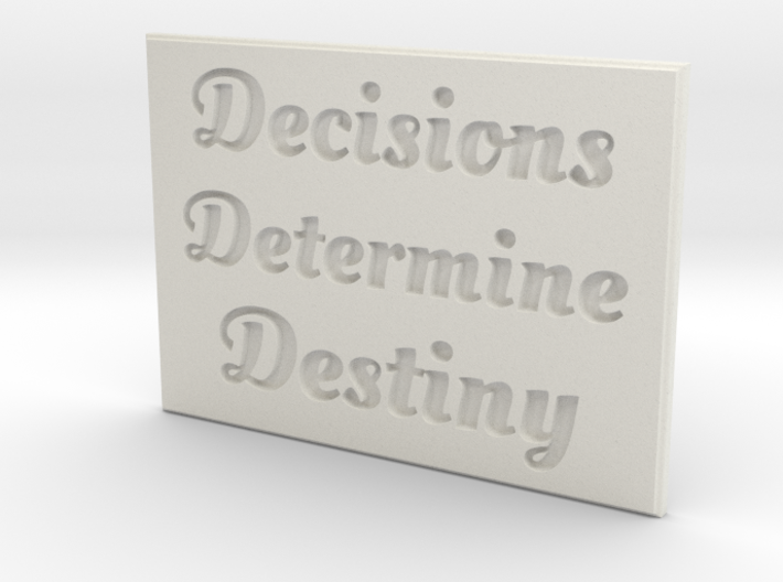 Decisions Determine Destiny 3d printed