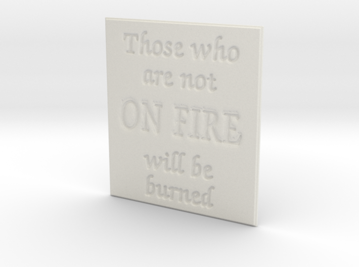 Those who are not on fire 3d printed