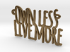 Own Less Live More 3d printed