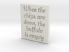 When the chips are down, the buffalo is empty. 3d printed Font:  Oleo Script Swash Caps